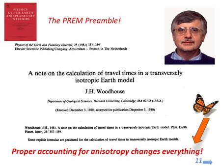 Proper accounting for anisotropy changes everything! The PREM Preamble! 11.