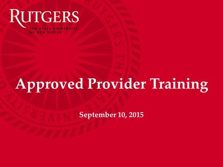 Approved Provider Training September 10, 2015. NJAES Office of Continuing Professional Education Today's Agenda:  Welcome – Emily Carey PerezdeAlejo.