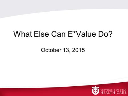 What Else Can E*Value Do? October 13, 2015. Schedules Evaluations Duty Hours Commonly Known as a Tool for…