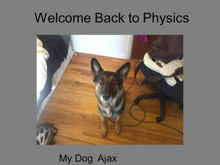 Welcome Back to Physics My DogAjax. Your 5 minutes starts now.