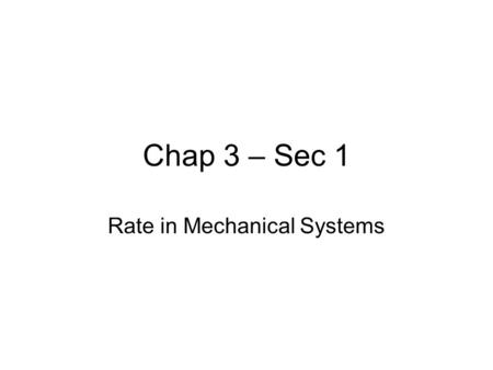 Chap 3 – Sec 1 Rate in Mechanical Systems. Objectives Define speed, velocity & acceleration. Explain the difference between speed & velocity. Explain.