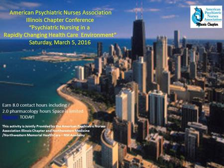 "American Psychiatric Nurses Association Illinois Chapter Conference ""Psychiatric Nursing in a Rapidly Changing Health Care Environment"" Saturday, March."
