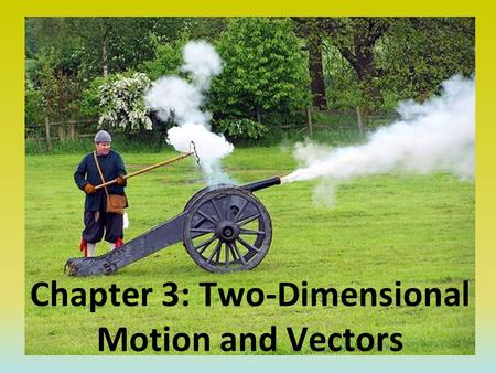 Chapter 3: Two-Dimensional Motion and Vectors. Objectives Define vectors and scalars. Understand simple vector operations like addition, subtraction,