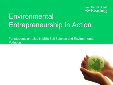 Environmental Entrepreneurship in Action For students enrolled in MSc Soil Science and Environmental Pollution.