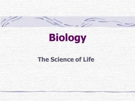 Biology The Science of Life. Themes of Biology The World of Biology Scientific Methods Microscopy and Measurement.