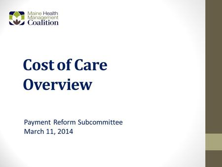 Cost of Care Overview Payment Reform Subcommittee March 11, 2014.