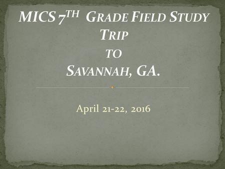 April 21-22, 2016. What is a Field Study? Field Studies are academic or other investigative studies undertaken in a natural setting rather than in classrooms.