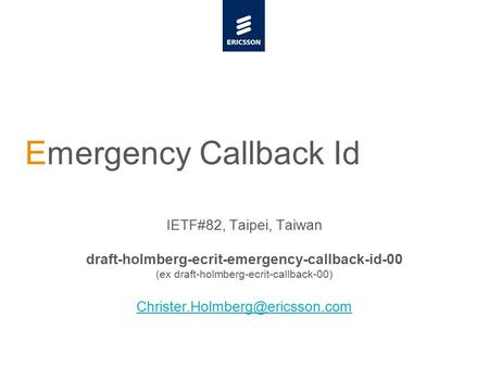 Slide title minimum 48 pt Slide subtitle minimum 30 pt Emergency Callback Id IETF#82, Taipei, Taiwan draft-holmberg-ecrit-emergency-callback-id-00 (ex.