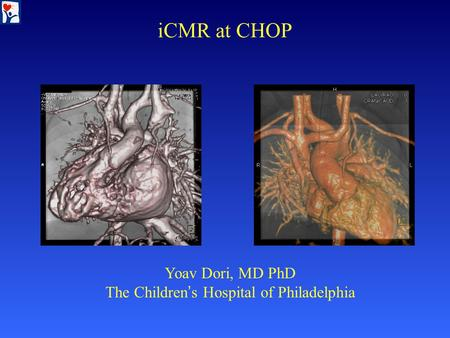 ICMR at CHOP Yoav Dori, MD PhD The Children ' s Hospital of Philadelphia.