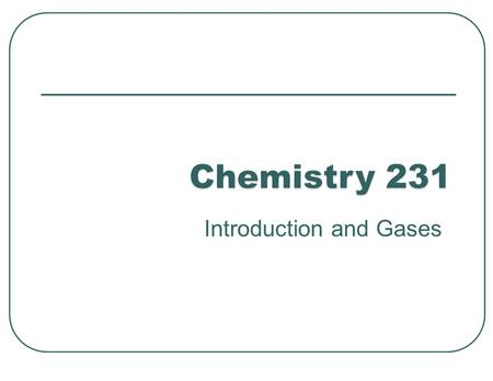Introduction and Gases. Physics - study of the properties of matter that are shared by all substances Chemistry - the study of the properties of the substances.
