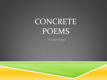 "CONCRETE POEMS Poetic Forms. CONCRETE POEM  This form of poetry has been around since the 1500s. It was originally called ""Pattern Poetry"" or ""Shape."