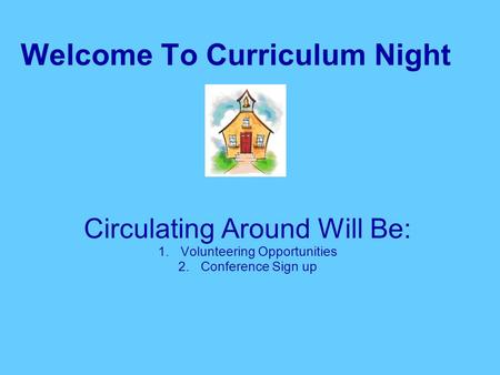 Welcome To Curriculum Night Circulating Around Will Be: 1.Volunteering Opportunities 2.Conference Sign up.
