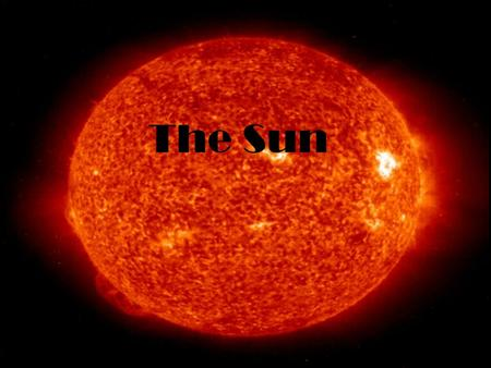 The Sun. Characteristics of the Sun The sun is the closest star to Earth It is a medium- sized star The sun is made of the gases hydrogen and helium.