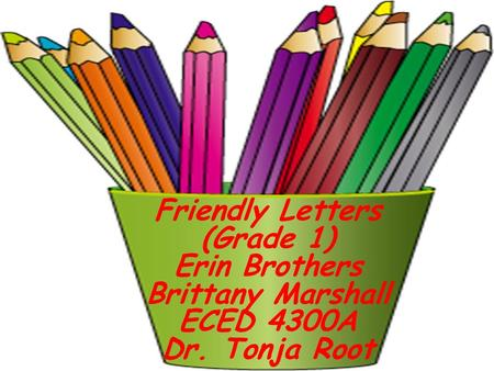 Friendly Letters (Grade 1) Erin Brothers Brittany Marshall ECED 4300A