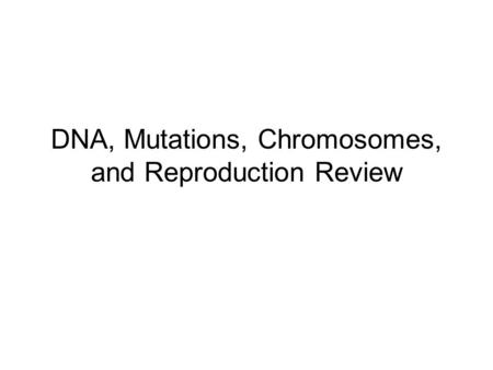 DNA, Mutations, Chromosomes, and Reproduction Review.