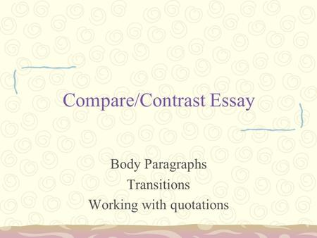 Compare/Contrast Essay Body Paragraphs Transitions Working with quotations.