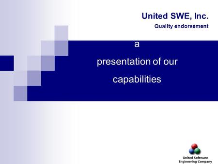 United SWE, Inc. Quality endorsement a presentation of our capabilities.