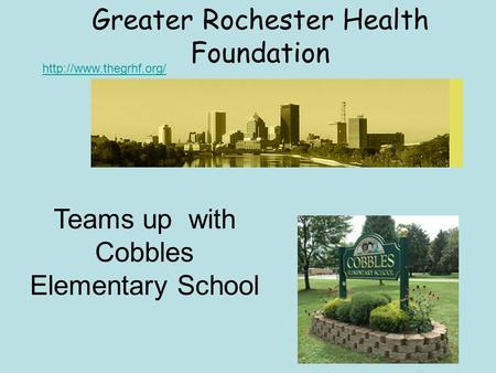 Greater Rochester Health Foundation  Teams up with Cobbles Elementary School.