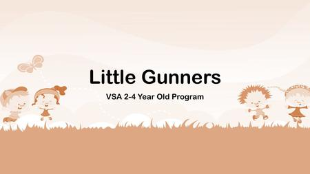 Little Gunners VSA 2-4 Year Old Program. Little Gunners The core philosophy of the Little Gunners Program is to begin training kids at a critical stage.