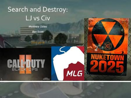 Matthew Stites Ben Scott Start game Search and Destroy: LJ vs Civ.