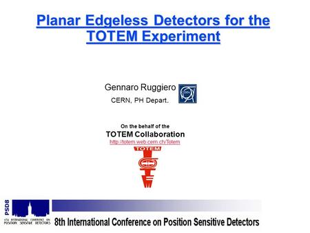 Gennaro Ruggiero CERN, PH Depart. Planar Edgeless Detectors for the TOTEM Experiment On the behalf of the TOTEM Collaboration