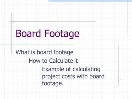 Board Footage What is board footage How to Calculate it Example of calculating project costs with board footage.