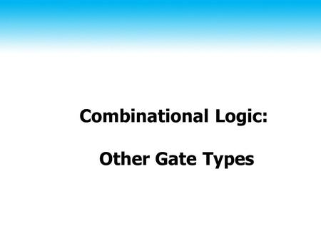 Combinational Logic: Other Gate Types