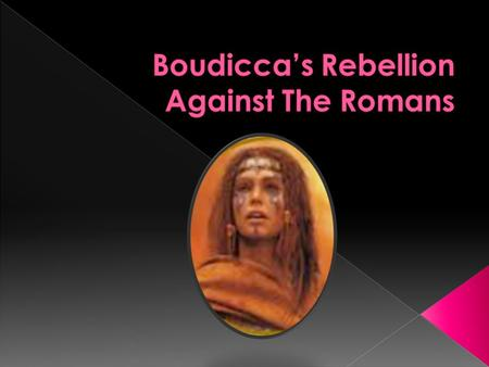  Boudicca and the Romans. Boudicca is one of the greatest heroines. She is a freedom fighter for England. She was very tall and very intelligent. She.