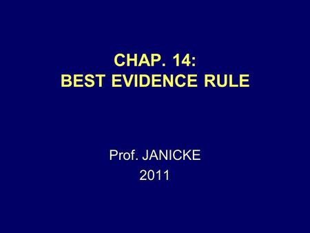CHAP. 14: BEST EVIDENCE RULE Prof. JANICKE 2011. Chap. 14 -- Best Ev. Rule2 APPLIES ONLY TO: WRITINGS PHOTOGRAPHS RECORDINGS.