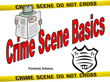 Crime Scene Basics Forensic Science.
