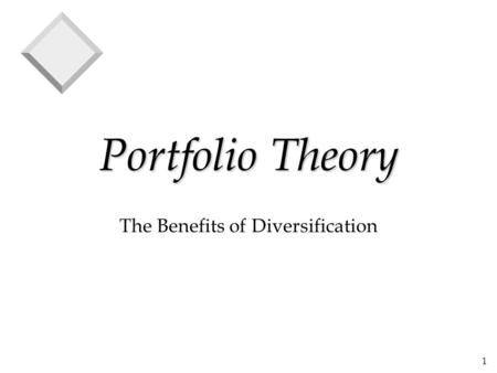 1 Portfolio Theory The Benefits of Diversification.