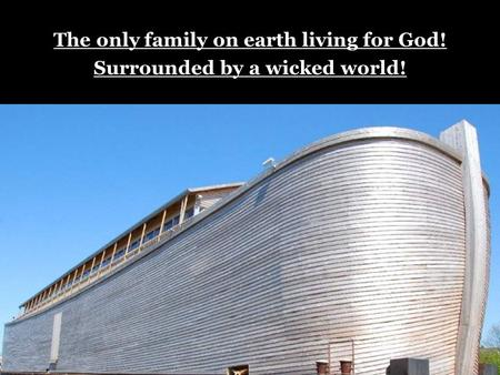The only family on earth living for God! Surrounded by a wicked world!