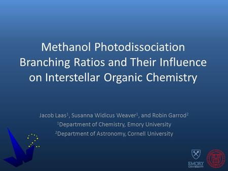 Methanol Photodissociation Branching Ratios and Their Influence on Interstellar Organic Chemistry Jacob Laas 1, Susanna Widicus Weaver 1, and Robin Garrod.