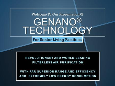 Welcome To Our Presentation 0f GENANO ® TECHNOLOGY For Senior Living Facilities.