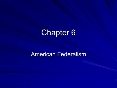 Chapter 6 American Federalism. Federalism Constitutional divisions of power between the national government and states governments.