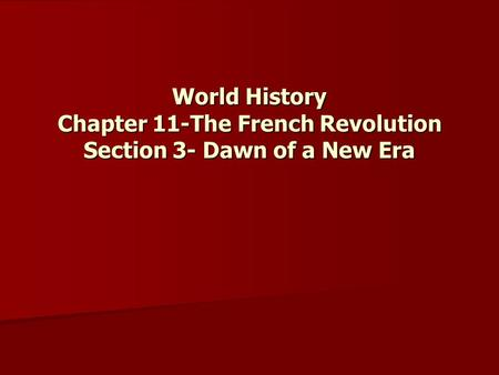 World History Chapter 11-The French Revolution Section 3- Dawn of a New Era.