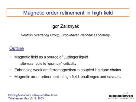 Probing Matter with X-Rays and Neutrons Tallahassee, May 10-12, 2005 Magnetic order refinement in high field Outline Magnetic field as a source of Luttinger.