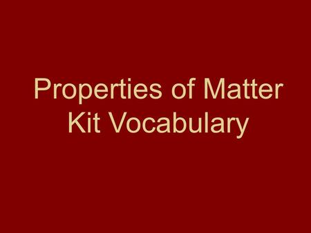 Properties of Matter Kit Vocabulary. Melt when solids turn to liquids due to heat being added www.learner.org/.../images/s4.ice_melt2.jpg.