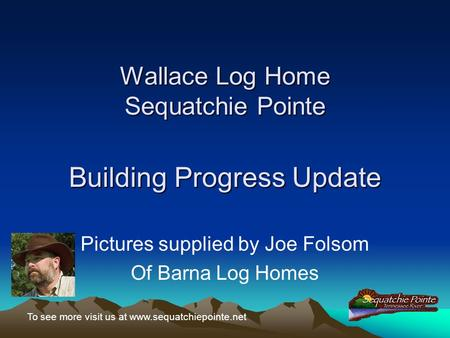 To see more visit us at www.sequatchiepointe.net Wallace Log Home Sequatchie Pointe Pictures supplied by Joe Folsom Of Barna Log Homes Building Progress.