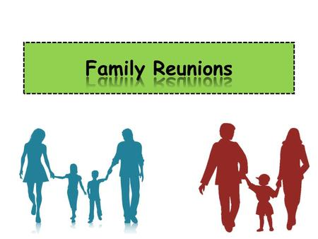 What is a family reunion? a get-together of the family a family party a family gathering.