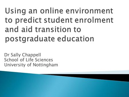 Dr Sally Chappell School of Life Sciences University of Nottingham.