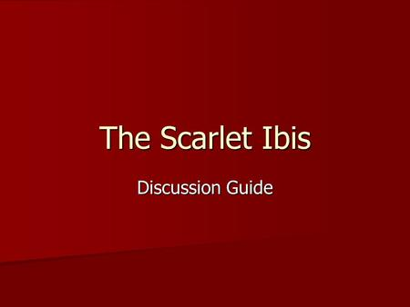 "The Scarlet Ibis Discussion Guide. Check Test: True or False 1. The narrator's mother wonders whether or not the sickly child is ""all there"". 1. The narrator's."