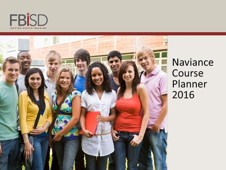 Naviance Course Planner 2016. Course planning in Naviance will help students: develop long-range plans help students realize their ultimate post- secondary.