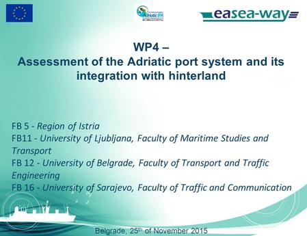WP4 – Assessment of the Adriatic port system and its integration with hinterland FB 5 - Region of Istria FB11 - University of Ljubljana, Faculty of Maritime.