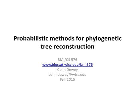 Probabilistic methods for phylogenetic tree reconstruction BMI/CS 576  Colin Dewey Fall 2015.