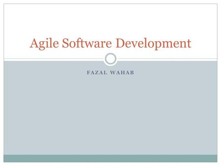 FAZAL WAHAB Agile Software Development. What is Agile? An iterative and incremental (evolutionary) approach performed in a highly collaborative manner.