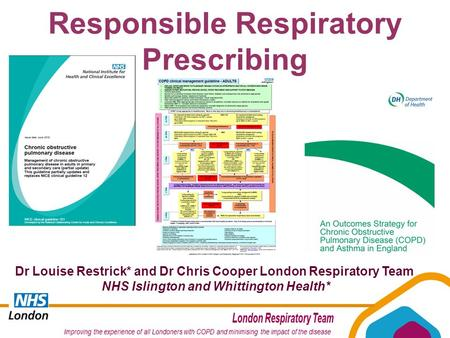 Responsible Respiratory Prescribing Dr Louise Restrick* and Dr Chris Cooper London Respiratory Team NHS Islington and Whittington Health*