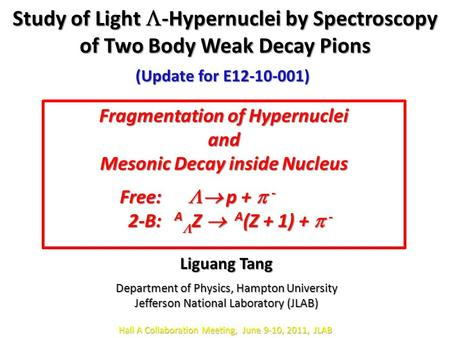 Study of Light  -Hypernuclei by Spectroscopy of Two Body Weak Decay Pions Liguang Tang Department of Physics, Hampton University Jefferson National Laboratory.