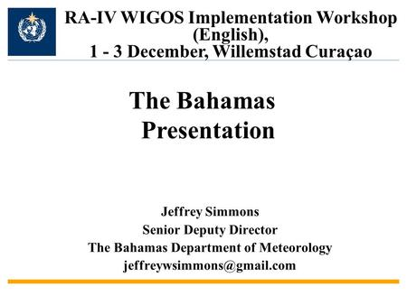 Jeffrey Simmons Senior Deputy Director The Bahamas Department of Meteorology RA-IV WIGOS Implementation Workshop (English), 1.