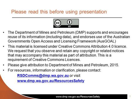 Www.dmp.wa.gov.au/ResourcesSafety Please read this before using presentation The Department of Mines and Petroleum (DMP) supports and encourages reuse.